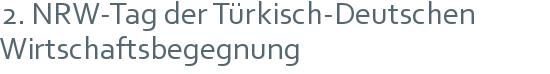 2. NRW-Tag der Türkisch-Deutschen   Wirtschaftsbegegnung