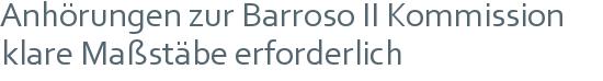 Anhörungen zur Barroso II Kommission | klare Maßstäbe erforderlich