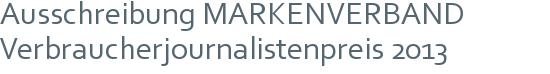 Ausschreibung MARKENVERBAND Verbraucherjournalistenpreis 2013