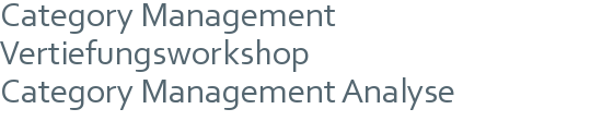 Category Management Vertiefungsworkshop | Category Management Analyse