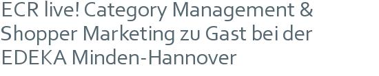 ECR live! Category Management & Shopper Marketing  zu Gast bei der EDEKA Minden-Hannover