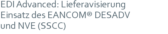 EDI Advanced: Lieferavisierung   Einsatz des EANCOM® DESADV   und NVE (SSCC)