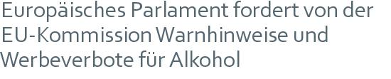 Europäisches Parlament fordert von der EU-Kommission Warnhinweise und Werbeverbote für Alkohol