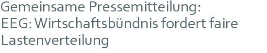 Gemeinsame Pressemitteilung: | EEG: Wirtschaftsbündnis fordert faire | Lastenverteilung
