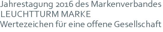 Jahrestagung 2016 des Markenverbandes   LEUCHTTURM MARKE   Wertezeichen für eine offene Gesellschaft