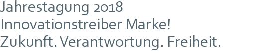 Jahrestagung 2018 | Innovationstreiber Marke! | Zukunft. Verantwortung. Freiheit.