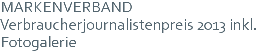 MARKENVERBAND Verbraucherjournalistenpreis 2013 inkl. Fotogalerie