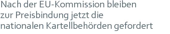Nach der EU-Kommission bleiben | zur Preisbindung jetzt die | nationalen Kartellbehörden gefordert