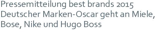 Pressemitteilung best brands 2015 | Deutscher Marken-Oscar geht an Miele, Bose, Nike und Hugo Boss