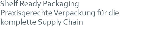 Shelf Ready Packaging | Praxisgerechte Verpackung für die komplette Supply Chain
