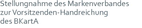 Stellungnahme des Markenverbandes | zur Vorsitzenden-Handreichung | des BKartA
