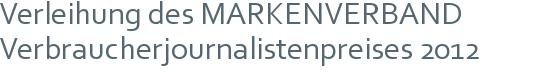 Verleihung des MARKENVERBAND | Verbraucherjournalistenpreises 2012