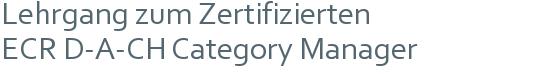 Lehrgang zum Zertifizierten | ECR D-A-CH Category Manager