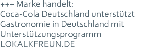 +++ Marke handelt: | Coca-Cola Deutschland unterstützt Gastronomie in Deutschland mit Unterstützungsprogramm LOKALKFREUN.DE