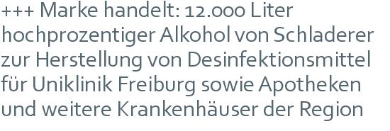 +++ Marke handelt: 12.000 Liter hochprozentiger Alkohol von Schladerer zur Herstellung von Desinfektionsmittel für Uniklinik Freiburg sowie Apotheken und weitere Krankenhäuser der Region