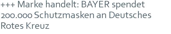 +++ Marke handelt: BAYER spendet 200.000 Schutzmasken an Deutsches Rotes Kreuz