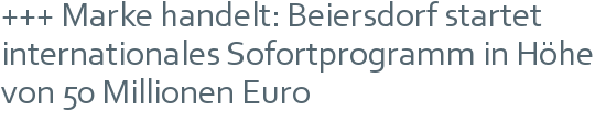 +++ Marke handelt: Beiersdorf startet internationales Sofortprogramm in Höhe von 50 Millionen Euro