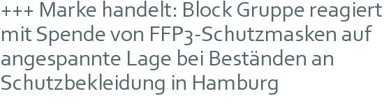 +++ Marke handelt: Block Gruppe reagiert mit Spende von FFP3-Schutzmasken auf angespannte Lage bei Beständen an Schutzbekleidung in Hamburg