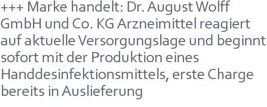 +++ Marke handelt: Dr. August Wolff GmbH und Co. KG Arzneimittel reagiert auf aktuelle Versorgungslage und beginnt sofort mit der Produktion eines Handdesinfektionsmittels, erste Charge bereits in Auslieferung