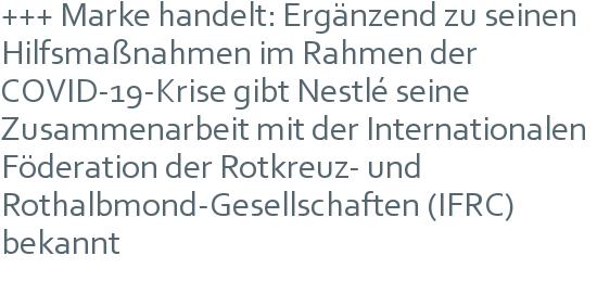 +++ Marke handelt: Ergänzend zu seinen Hilfsmaßnahmen  im Rahmen der COVID-19-Krise gibt Nestlé seine Zusammenarbeit mit der Internationalen Föderation der Rotkreuz- und Rothalbmond-Gesellschaften (IFRC) bekannt
