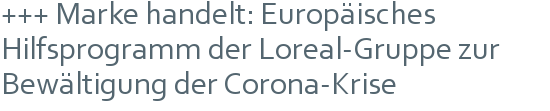 +++ Marke handelt: Europäisches Hilfsprogramm der Loreal-Gruppe zur Bewältigung der Corona-Krise