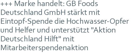 """+++ Marke handelt: GB Foods Deutschland GmbH stärkt mit Eintopf-Spende die Hochwasser-Opfer und Helfer und unterstützt """"Aktion Deutschland Hilft"""" mit Mitarbeiterspendenaktion"""