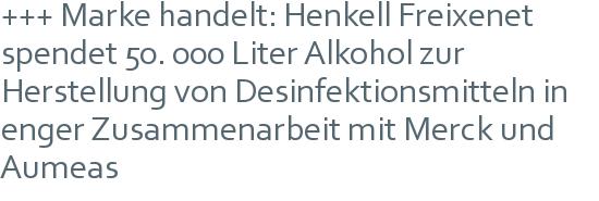 +++ Marke handelt: Henkell Freixenet spendet 50. 000 Liter Alkohol zur Herstellung von Desinfektionsmitteln in enger Zusammenarbeit mit Merck und Aumeas