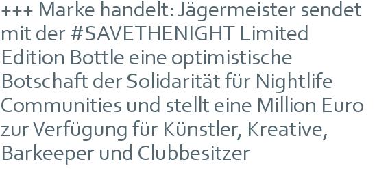 +++ Marke handelt: Jägermeister sendet mit der #SAVETHENIGHT Limited Edition Bottle eine optimistische Botschaft der Solidarität für Nightlife Communities und stellt eine Million Euro zur Verfügung für Künstler, Kreative, Barkeeper und Clubbesitzer