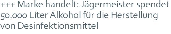 +++ Marke handelt: Jägermeister spendet 50.000 Liter Alkohol für die Herstellung von Desinfektionsmittel
