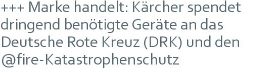 +++ Marke handelt: Kärcher spendet dringend benötigte Geräte an das Deutsche Rote Kreuz (DRK) und den @fire-Katastrophenschutz