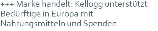 +++ Marke handelt: Kellogg unterstützt Bedürftige in Europa mit Nahrungsmitteln und Spenden