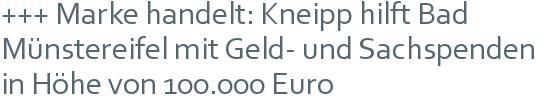 +++ Marke handelt: Kneipp hilft Bad Münstereifel mit Geld- und Sachspenden in Höhe von 100.000 Euro