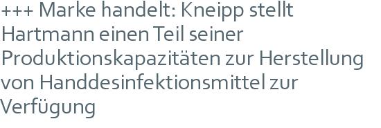 +++ Marke handelt: Kneipp stellt Hartmann einen Teil seiner Produktionskapazitäten zur Herstellung von Handdesinfektionsmittel zur Verfügung