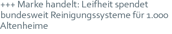 +++ Marke handelt: Leifheit spendet bundesweit Reinigungssysteme für 1.000 Altenheime
