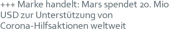 +++ Marke handelt: Mars spendet 20. Mio USD zur Unterstützung von Corona-Hilfsaktionen weltweit