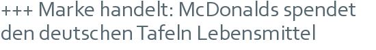 +++ Marke handelt: McDonalds spendet den deutschen Tafeln Lebensmittel