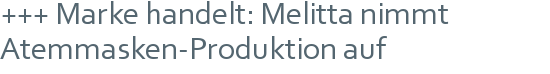 +++ Marke handelt: Melitta nimmt Atemmasken-Produktion auf