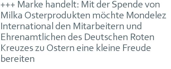 +++ Marke handelt: Mit der Spende von Milka Osterprodukten möchte Mondelez International den Mitarbeitern und Ehrenamtlichen des Deutschen Roten Kreuzes zu Ostern eine kleine Freude bereiten