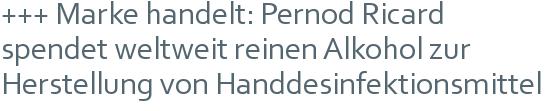 +++ Marke handelt: Pernod Ricard spendet weltweit reinen Alkohol zur Herstellung von Handdesinfektionsmittel