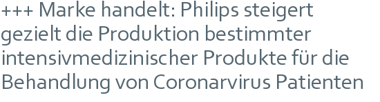 +++ Marke handelt: Philips steigert | gezielt die Produktion bestimmter intensivmedizinischer Produkte für die Behandlung von Coronarvirus Patienten