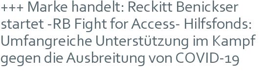 +++ Marke handelt: Reckitt Benickser startet -RB Fight for Access- Hilfsfonds: Umfangreiche Unterstützung im Kampf gegen die Ausbreitung von COVID-19