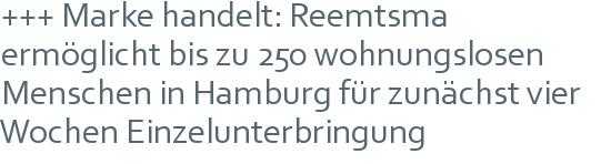 +++ Marke handelt: Reemtsma ermöglicht bis zu 250 wohnungslosen Menschen in Hamburg für zunächst vier Wochen Einzelunterbringung