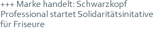 +++ Marke handelt: Schwarzkopf Professional startet  Solidaritätsinitative für Friseure