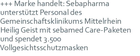 +++ Marke handelt: Sebapharma unterstützt Personal des Gemeinschaftsklinikums Mittelrhein Heilig Geist mit sebamed Care-Paketen und spendet 3.500 Vollgesichtsschutzmasken