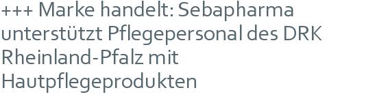 +++ Marke handelt: Sebapharma unterstützt Pflegepersonal des DRK Rheinland-Pfalz mit Hautpflegeprodukten