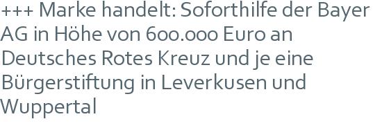 +++ Marke handelt: Soforthilfe der Bayer AG in Höhe von 600.000 Euro an Deutsches Rotes Kreuz und je eine Bürgerstiftung in Leverkusen und Wuppertal