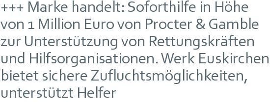 +++ Marke handelt: Soforthilfe in Höhe von 1 Million Euro von Procter & Gamble zur Unterstützung von Rettungskräften und Hilfsorganisationen. Werk Euskirchen bietet sichere Zufluchtsmöglichkeiten, unterstützt Helfer