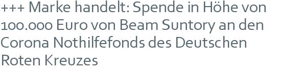 +++ Marke handelt: Spende in Höhe von 100.000 Euro von Beam Suntory an den Corona Nothilfefonds des Deutschen Roten Kreuzes