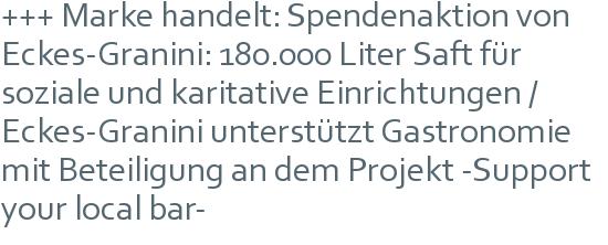 +++ Marke handelt: Spendenaktion von Eckes-Granini: 180.000 Liter Saft für soziale und karitative Einrichtungen / Eckes-Granini unterstützt Gastronomie mit Beteiligung an dem Projekt -Support your local bar-