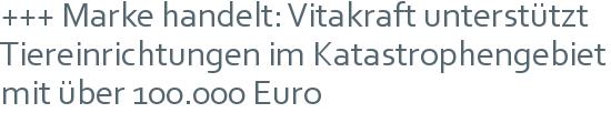 +++ Marke handelt: Vitakraft unterstützt Tiereinrichtungen im Katastrophengebiet mit über 100.000 Euro